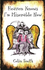 Heaven knows I'm Miserable Now by Colin Smith ISBN 978-1-910299-16-6